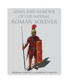 Arms And Armour Of The Imperial Roman Soldier