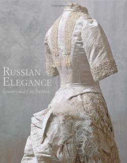 Russian Elegance: Country & City Fashion from the 15th to the Early 20th Century
