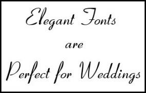 Elegant fonts are perfect for weddings.
