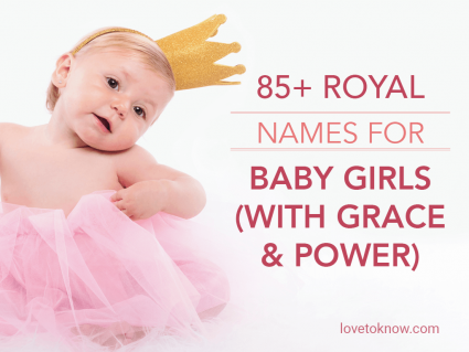 Royal Names for Baby Girls (With Grace & Power)