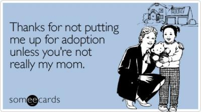 Thanks for not putting me up for adoption Mother's Day card