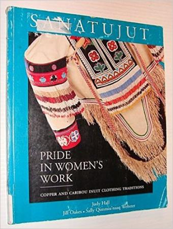 Sanatujut: Pride in Women's Work: Copper and Caribou Inuit Clothing Traditions