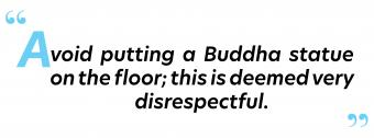 Avoid putting a Buddha statue on the floor