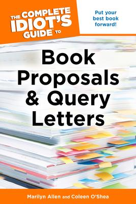 The Complete Idiot's Guide to Book Proposals