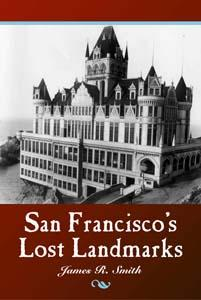 San Francisco's Lost Landmarks by historian and author James R. Smith