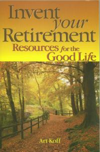 Invent Your Retirement by Art Koff