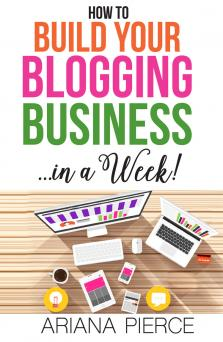 How to Build Your Blogging Business In a Week