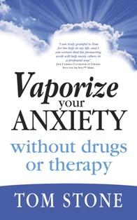 Vaporize Your Anxiety without Drugs or Therapy